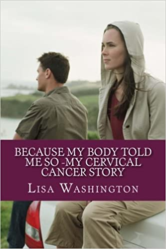 Because My Body Told Me So -My Cervical Cancer Story: Lisa
