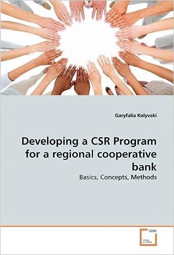 Developing a CSR Program for a regional cooperative bank: Basics, Concepts, Methods by Garyfalia Kolyvaki (2011-03-23)