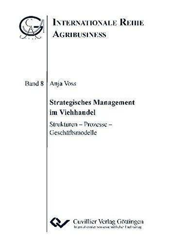 Strategisches Management im Viehhandel: Strukturen – Prozesse – Geschäftsmodelle (Internationale Reihe Agribusiness)