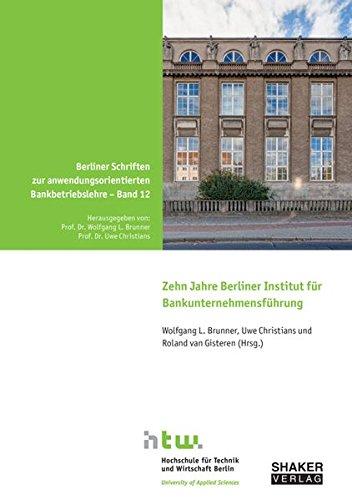 zehn-jahre-berliner-institut-fr-bankunternehmensfhrung-berliner-schriften-zur-anwendungsorientierten-bankbetriebslehre