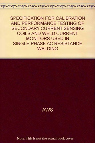 SPECIFICATION FOR CALIBRATION AND PERFORMANCE TESTING OF SECONDARY CURRENT SENSING COILS AND WELD CURRENT MONITORS USED IN SINGLE-PHASE AC RESISTANCE (Ac Current Sensing Coil)