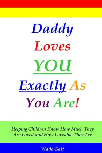 Download Daddy Loves You Exactly As You Are!: Helping Children Know How Much They Are Loved and How Loveable They Are PDF