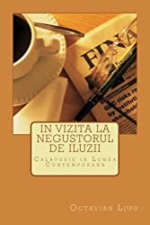 In Vizita la Negustorul de Iluzii: Calator prin Lumea Amintirii (Univers Contemporan) (Volume 1) (Romanian Edition)