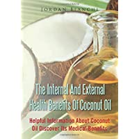 The Internal And External Health Benefits of Coconut Oil: Helpful Information About...
