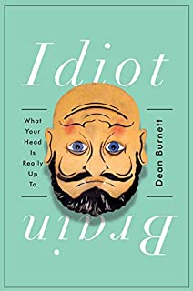 Book Cover: Idiot Brain: What Your Head Is Really Up To