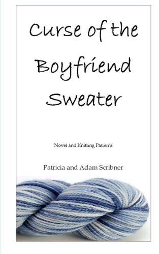 Curse of the Boyfriend Sweater: Novel and Knitting Patterns Paperback – October 19, 2011 Patricia Scribner Adam Scribner 146649445X Crafts & Hobbies