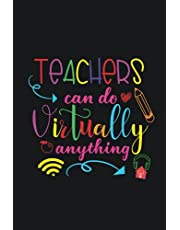 teachers can do virtually anything: teacher notebook gift: Inspirational Notebooks for Teachers, Great for Appreciation, End of Year, Thank You, Retirement Gift