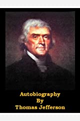 Autobiography of Thomas Jefferson (Optimized for Kindle) Kindle Edition