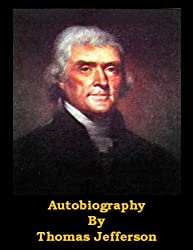 Autobiography of Thomas Jefferson (Optimized for Kindle)