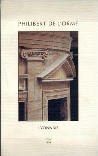 En ligne téléchargement gratuit Philibert de L'Orme, lyonnais pdf