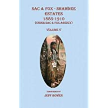 Sac & Fox - Shawnee Estates 1885-1910 (Under Sac & Fox Agency), Volume V