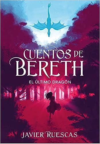 Cuentos de Bereth I. El último dragón de Javier Ruescas (Montena) |Reedición|