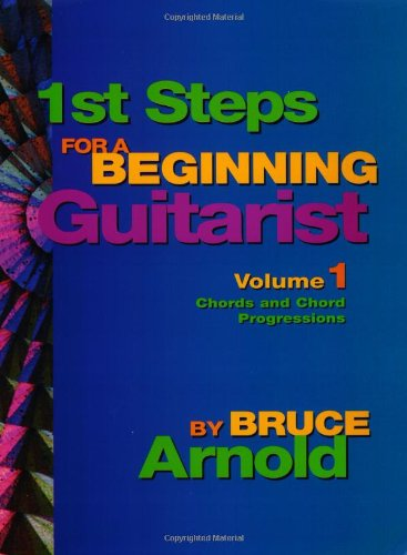 1st Steps for a Beginning Guitarist Volume One: Chords and Chord Progressions for the Guitar