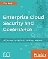 Enterprise Cloud Security and Governance: Efficiently set data protection and privacy principles Front Cover