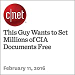 This Guy Wants to Set Millions of CIA Documents Free | Michael Franco