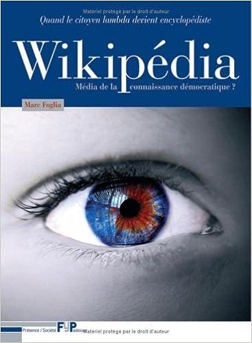 Amazon.fr - Wikipédia média de la connaissance démocratique? Quand le citoyen lambda devient encyclopédiste. - Marc Foglia - Livres