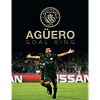 Aguero Goal King: Official Manchester City FC Celebration Book