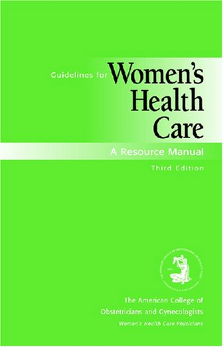 Guidelines For Women's Health Care: A Resource Manual (ACOG, Guidelines for Women's Health Care)