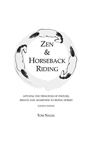 Zen  Horseback Riding 4th Edition: Applying the Principles of Posture Breath and Awareness to Riding Horses