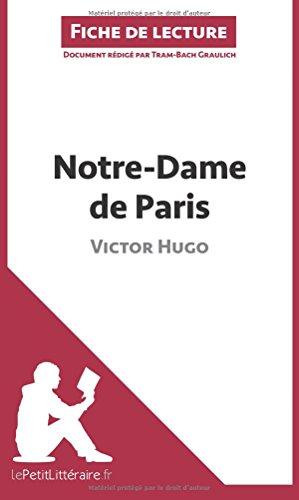 Notre-Dame de Paris de Victor Hugo (Fiche de lecture): Résumé complet et analyse détaillée de l'oeuvre (French Edition)