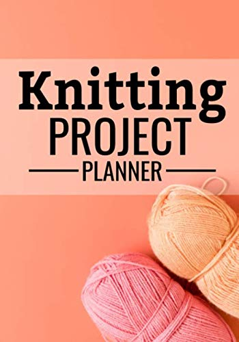 Knit Project Planner: Knitting Journal | Organize 60 Knitting Projects & Keep Track of Patterns, Yarns, Needles, Designs... | 125 pages (7