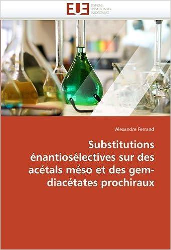 Substitutions énantiosélectives sur des acétals méso et des gem-diacétates prochiraux (Omn.Univ.Europ.)