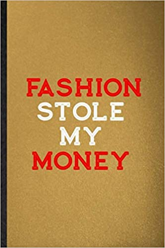 Amazon Com Fashion Stole My Money Lined Notebook For Clothing Fashion Designer Funny Ruled Journal For Vogue Tailor Catwalk Unique Student Teacher Blank Planner Great For Home School Office Writing 9781653746378 Superb