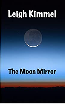 The Moon Mirror by [Kimmel, Leigh]
