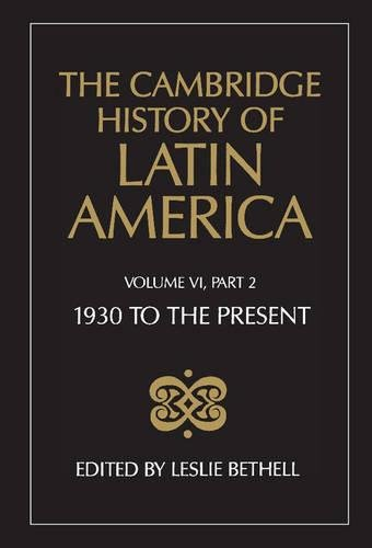 The Cambridge History of Latin America, Volume 6, Part 2: Latin America since 1930: Economy, Society and Politics: Polit