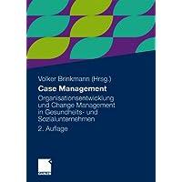 Case Management: Organisationsentwicklung und Change Management in Gesundheits- und Sozialunternehmen (German Edition)