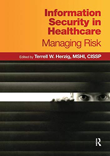 Information Security in Healthcare: Managing Risk (HIMSS Book Series)