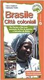 img - for Brasile. Citt  coloniali. Da Paraty a Sao Luis passando da Rio de Janeiro e Salvador da Bahia book / textbook / text book