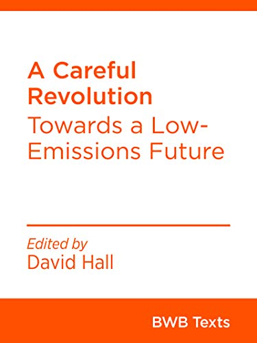 A Careful Revolution: Towards a Low-Emissions Future (BWB Texts Book - Halls Greenhouse