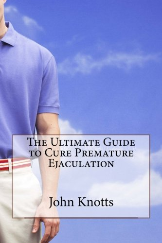 The Ultimate Guide to Cure Premature Ejaculation