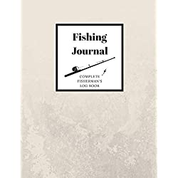 Fishing Journal Complete Fisherman's Log Book: With Prompts, Records Details of Fishing Trip, Including Date, Time, Location, Weather Conditions, Water Conditions, Tide and Moon Phases etc