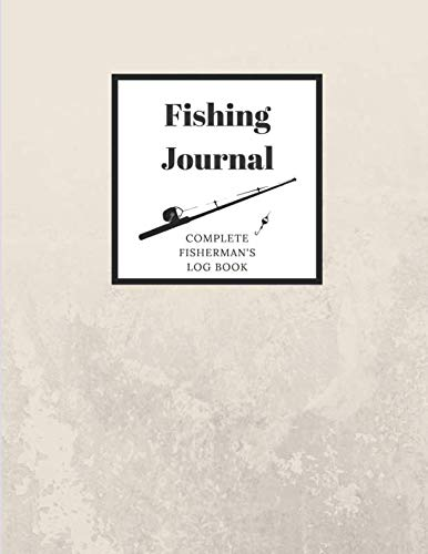 (Fishing Journal Complete Fisherman's Log Book: With Prompts, Records Details of Fishing Trip, Including Date, Time, Location, Weather Conditions, Water Conditions, Tide and Moon Phases etc)