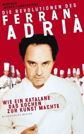 Die Revolutionen des Ferran Adriß: Wie ein Katalane das Kochen zur Kunst machte