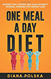One Meal a Day Diet: Intermittent Fasting and High Intensity Interval Training For Weight Loss
