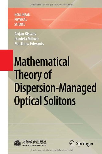 Mathematical Theory of Dispersion-Managed Optical Solitons (Nonlinear Physical Science) by Anjan Biswas , Daniela Milovic , Matthew Edwards, Springer