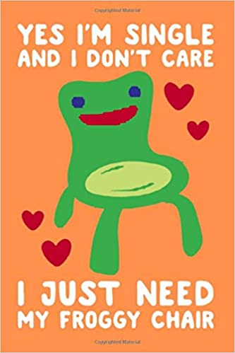 Yes I M Single And I Don T Care I Just Need My Froggy Chair Rude Naughty Birthday Valentine S Day Anniversary Notebook For Him Amazon Ca House Oviin Press Books