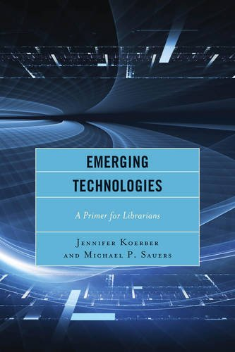 Emerging Technologies: A Primer for Librarians