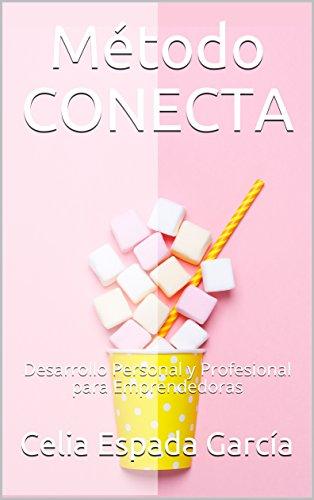 Método CONECTA: Desarrollo Personal y Profesional para Emprendedoras (Emprender con Alma nº 1) (Spanish Edition)