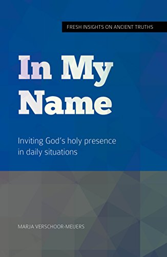 in My Name: Inviting God's holy presence in daily situations by [Verschoor-Meijers, Marja]