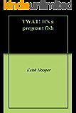 TWAT! It's a pregnant fish