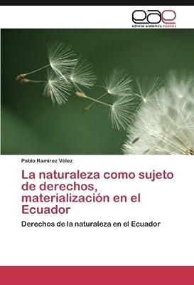La naturaleza como sujeto de derechos, materialización en el Ecuador: Amazon.es: Ramírez Vélez Pablo: Libros