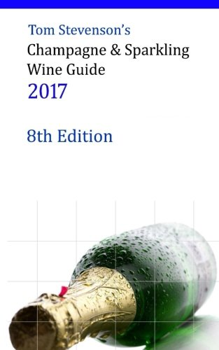 Tom Stevenson's Champagne & Sparkling Wine Guide 2017: B&W Softback Edition
