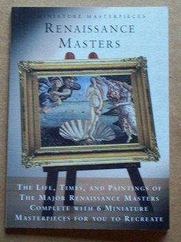 Download Miniature Masterpieces Renaissance Masters 14th - 16th Century (The Lives, and Paintings of the Major Renaissance Masters) Complete with Miniature Masterpieces for You to Recreate PDF