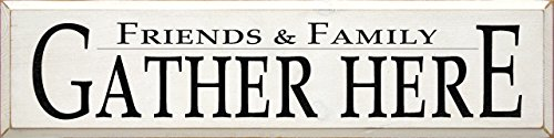 Sawdust City Wooden Sign - Friends & Family Gather Here (Old Cottage White)