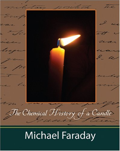 The Chemical History of a Candle (Michael Faraday) by Faraday Michael Faraday (September 06,2007)