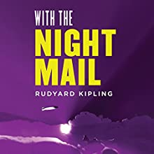 With the Night Mail: A Story of 2000 A.D.: A Yarn About the Aerial Board of Control Audiobook by Rudyard Kipling Narrated by Gildart Jackson